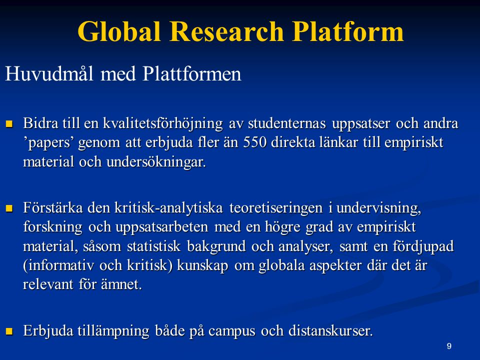 20 Global Research Platform Pedagogiskt Verktyg – Case Studies / Assignments Potentiell inkorporering av plattformen i studenternas assignments, uppsatsarbeten och i bedömningen av dessa.