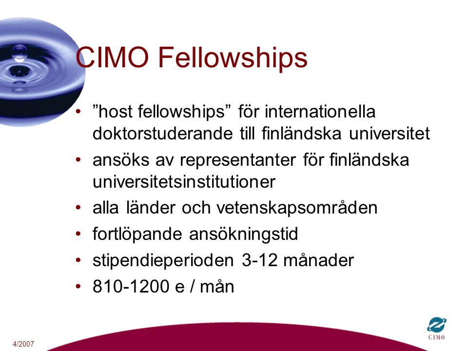 4/2007 CIMO Fellowships host fellowships för internationella doktorstuderande till finländska universitet ansöks av representanter för finländska universitetsinstitutioner alla länder och vetenskapsområden fortlöpande ansökningstid stipendieperioden 3-12 månader 810-1200 e / mån