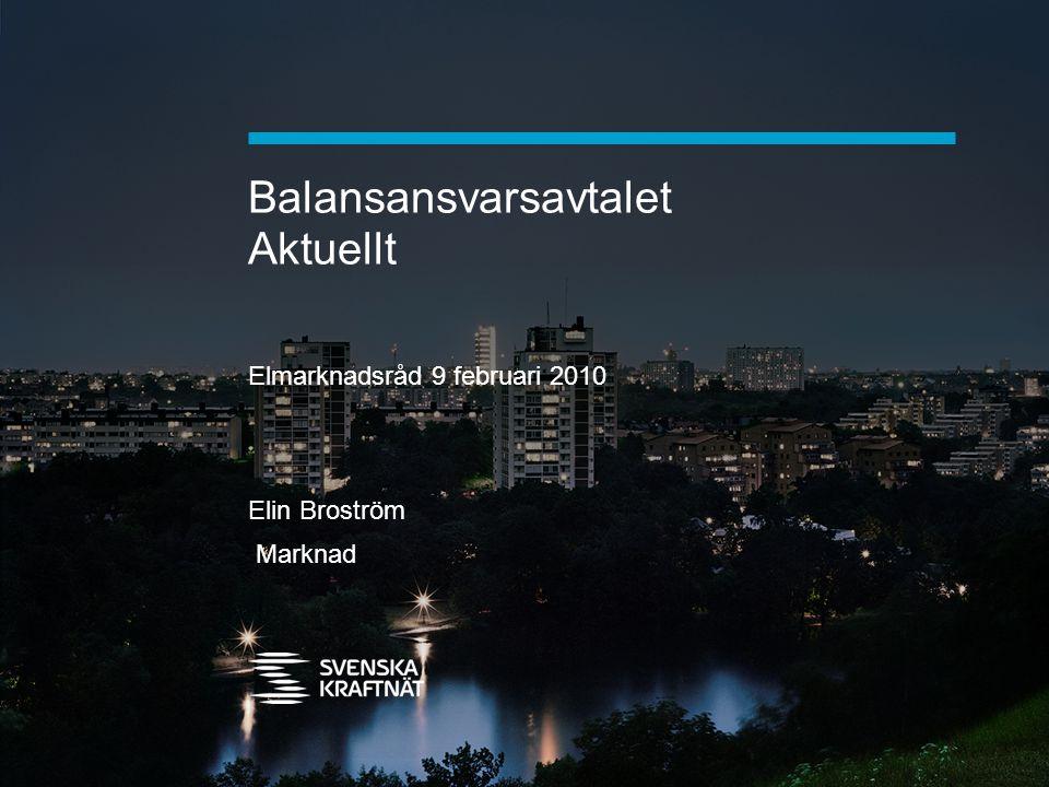 Balansansvarsavtalet Aktuellt Elmarknadsråd 9 februari 2010 Elin Broström Marknad