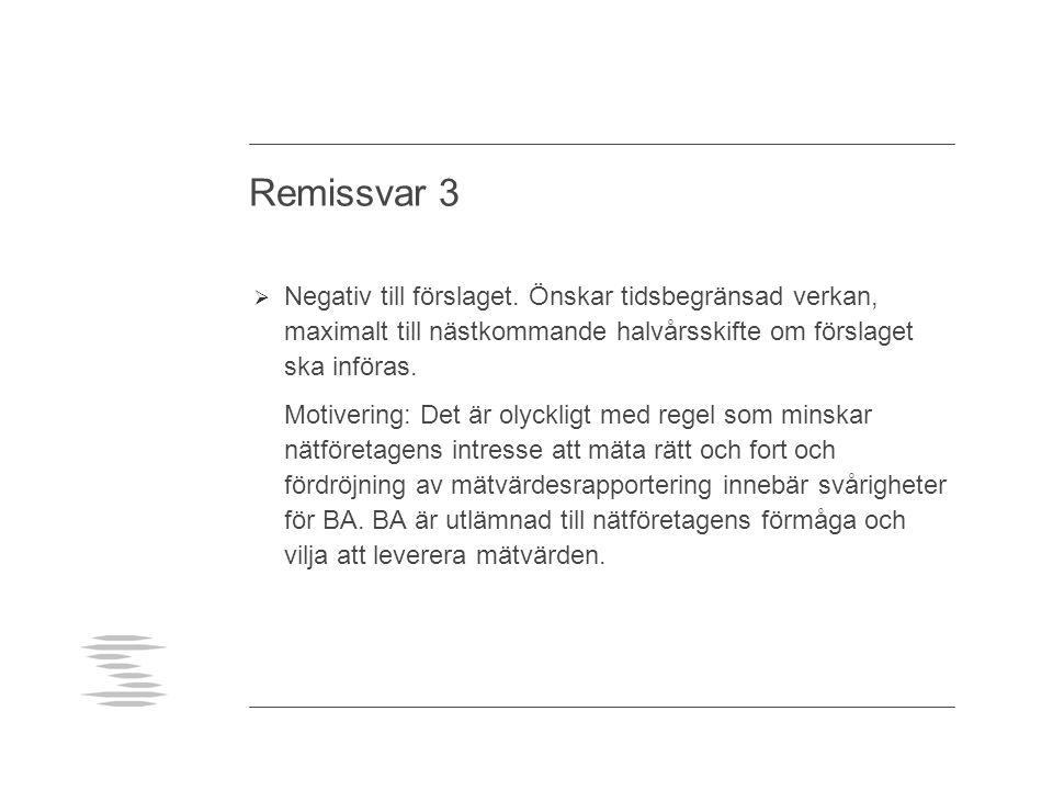 Remissvar 3  Negativ till förslaget. Önskar tidsbegränsad verkan, maximalt till nästkommande halvårsskifte om förslaget ska införas. Motivering: Det