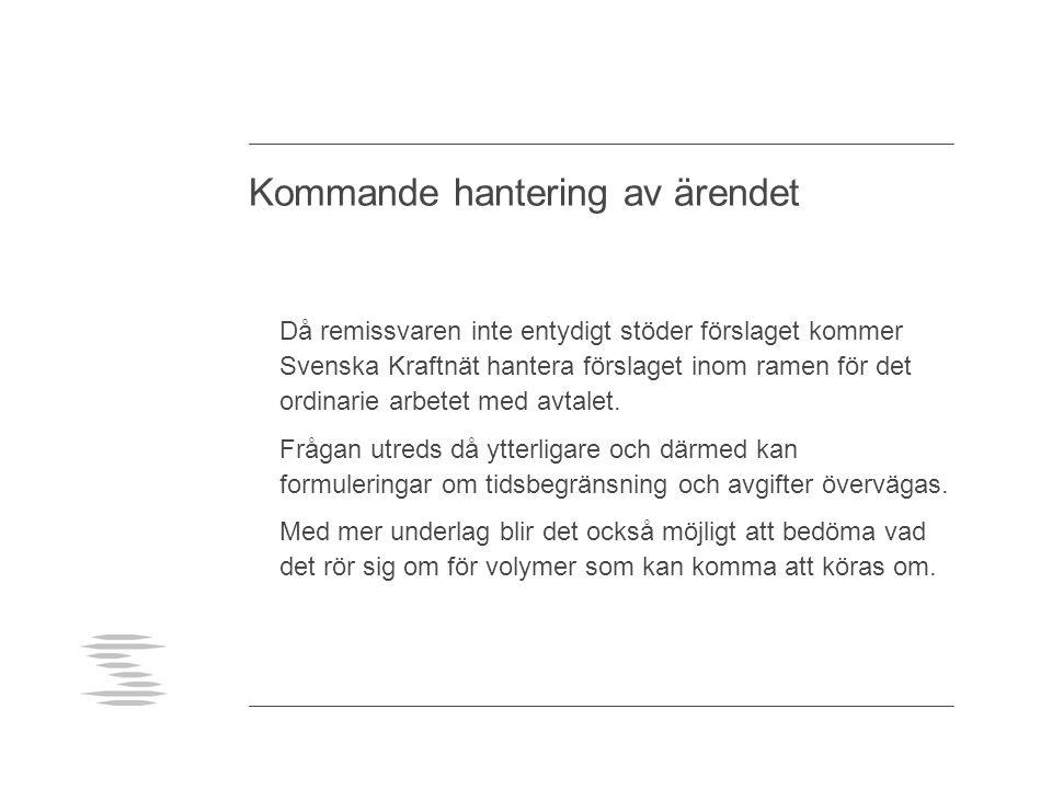Kommande hantering av ärendet Då remissvaren inte entydigt stöder förslaget kommer Svenska Kraftnät hantera förslaget inom ramen för det ordinarie arb