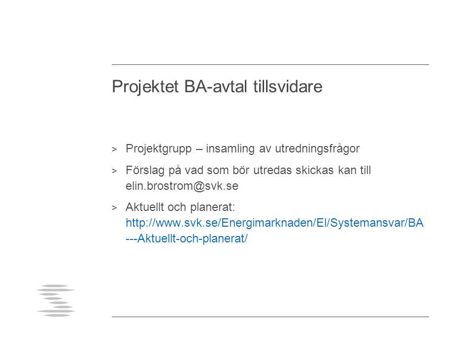 Projektet BA-avtal tillsvidare > Projektgrupp – insamling av utredningsfrågor > Förslag på vad som bör utredas skickas kan till elin.brostrom@svk.se > Aktuellt och planerat: http://www.svk.se/Energimarknaden/El/Systemansvar/BA ---Aktuellt-och-planerat/