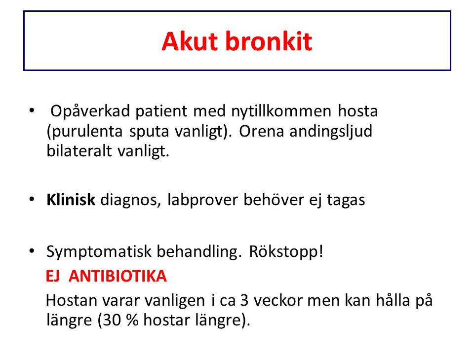 Akut bronkit Opåverkad patient med nytillkommen hosta (purulenta sputa vanligt). Orena andingsljud bilateralt vanligt. Klinisk diagnos, labprover behö