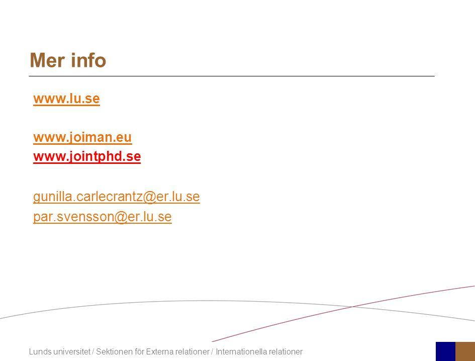 Lunds universitet / Sektionen för Externa relationer / Internationella relationer Mer info www.lu.se www.joiman.eu www.jointphd.se gunilla.carlecrantz@er.lu.se par.svensson@er.lu.se