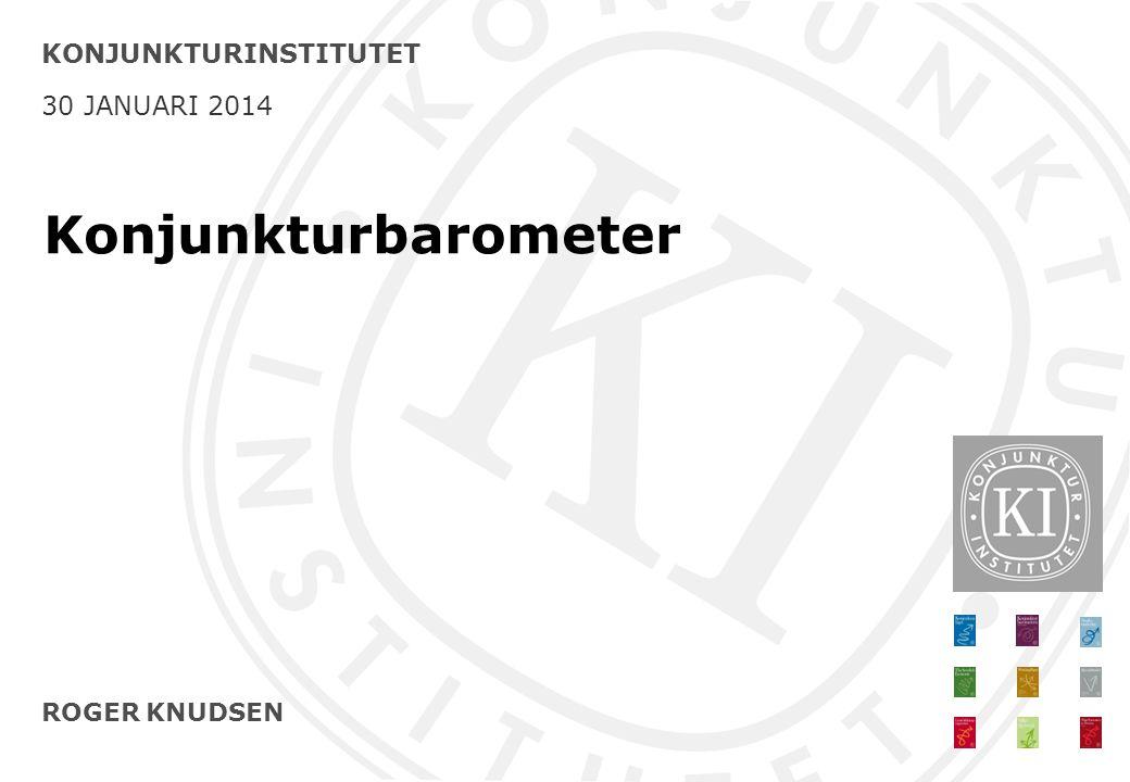 ROGER KNUDSEN KONJUNKTURINSTITUTET 30 JANUARI 2014 Konjunkturbarometer