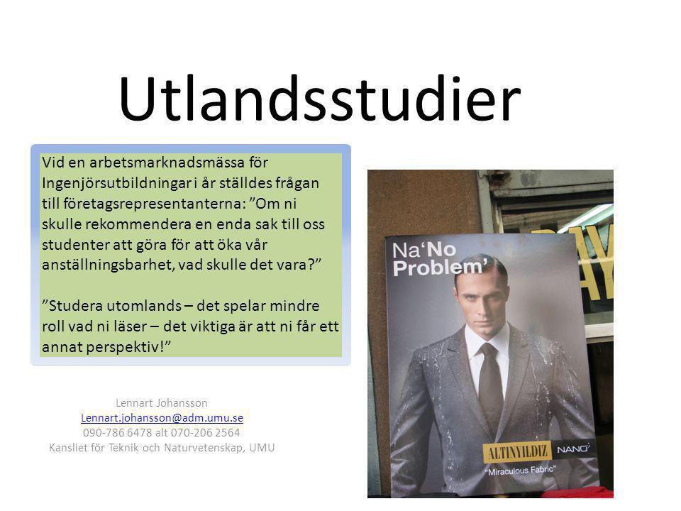 Utlandsstudier Lennart Johansson Lennart.johansson@adm.umu.se 090-786 6478 alt 070-206 2564 Kansliet för Teknik och Naturvetenskap, UMU Vid en arbetsm