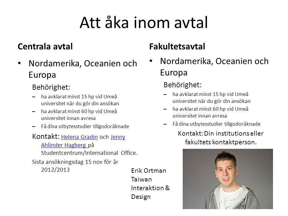 Att åka inom avtal Centrala avtal Nordamerika, Oceanien och Europa Behörighet: – ha avklarat minst 15 hp vid Umeå universitet när du gör din ansökan –