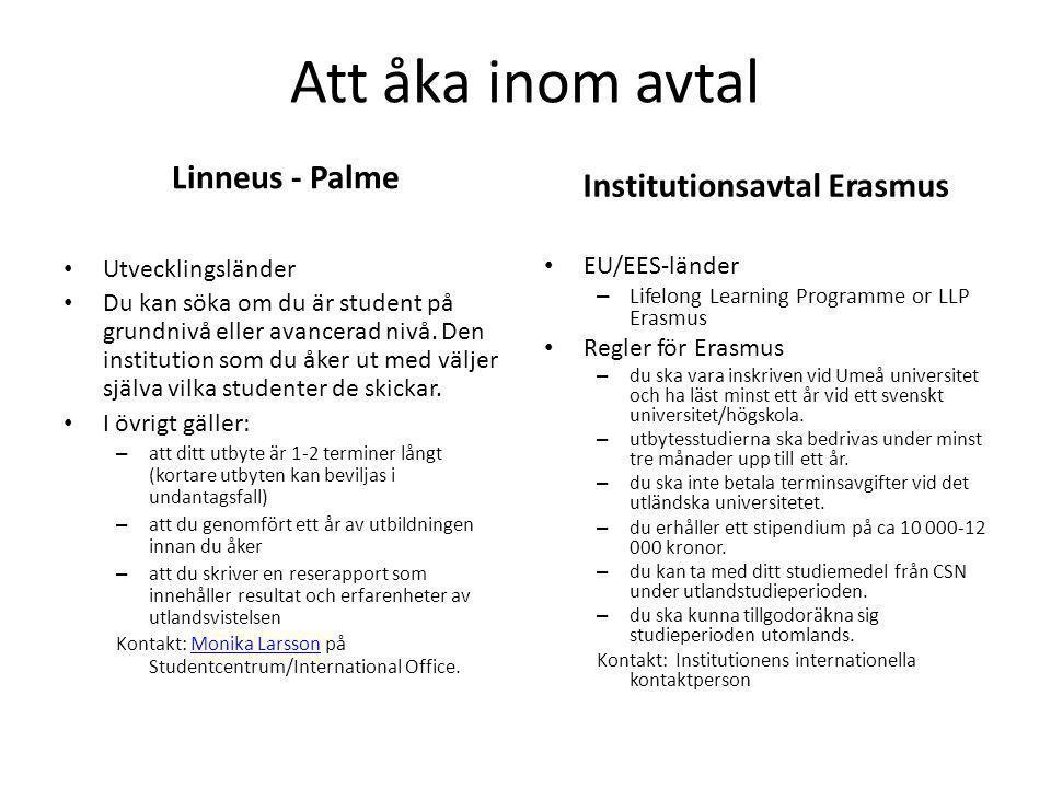 Att åka inom avtal Linneus - Palme Utvecklingsländer Du kan söka om du är student på grundnivå eller avancerad nivå. Den institution som du åker ut me
