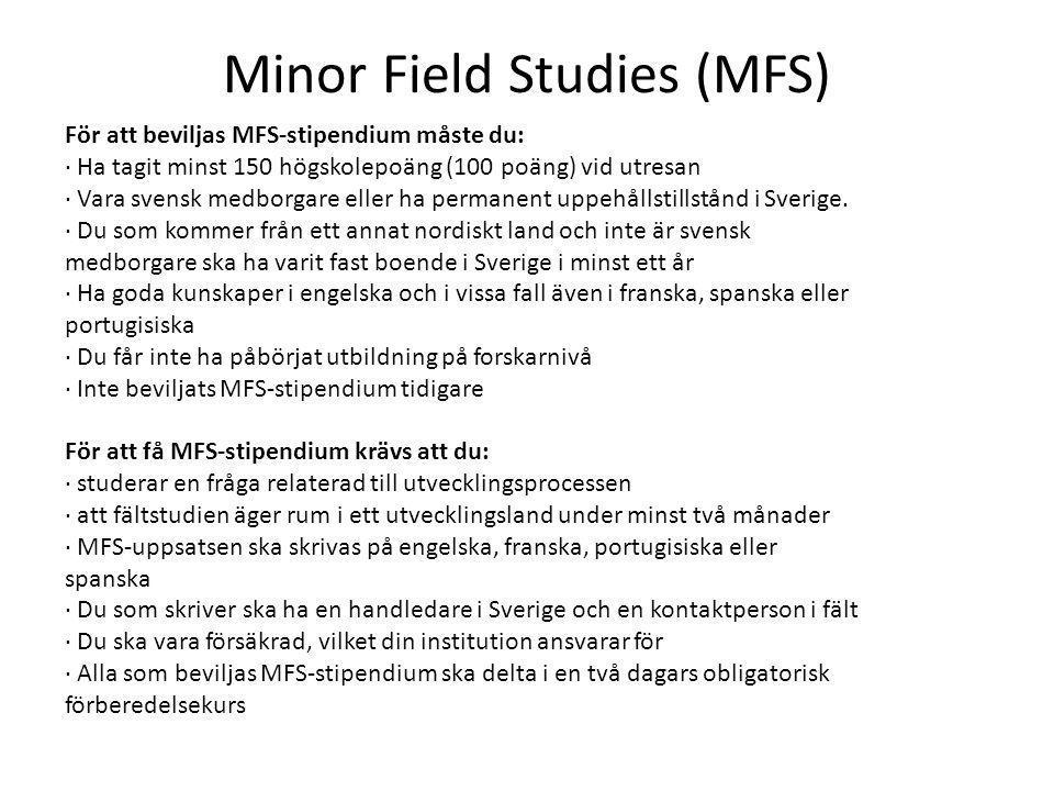 Minor Field Studies (MFS) För att beviljas MFS-stipendium måste du: · Ha tagit minst 150 högskolepoäng (100 poäng) vid utresan · Vara svensk medborgar