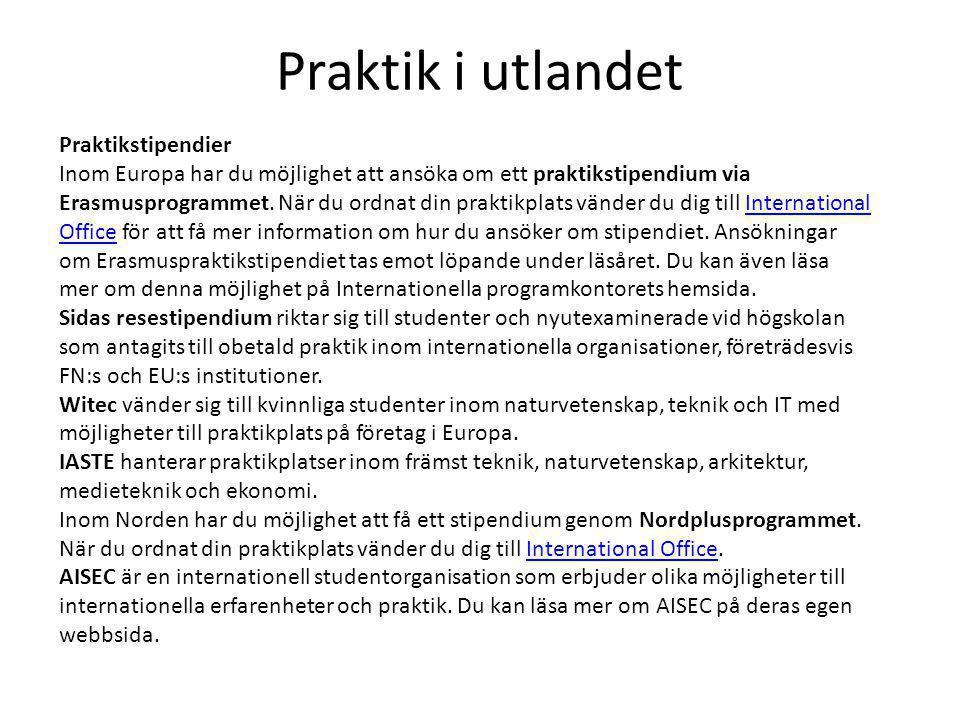 Praktik i utlandet Praktikstipendier Inom Europa har du möjlighet att ansöka om ett praktikstipendium via Erasmusprogrammet. När du ordnat din praktik