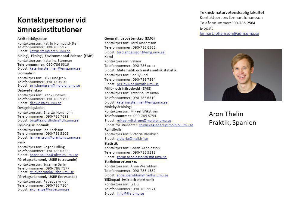 Kontaktpersoner vid ämnesinstitutioner Arkitekthögskolan Kontaktperson: Katrin Holmqvist-Sten Telefonnummer: 090-786 5976 E-post: katrin.sten@arch.umu