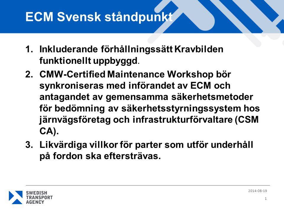ECM Svensk ståndpunkt 1.Inkluderande förhållningssätt Kravbilden funktionellt uppbyggd. 2.CMW-Certified Maintenance Workshop bör synkroniseras med inf