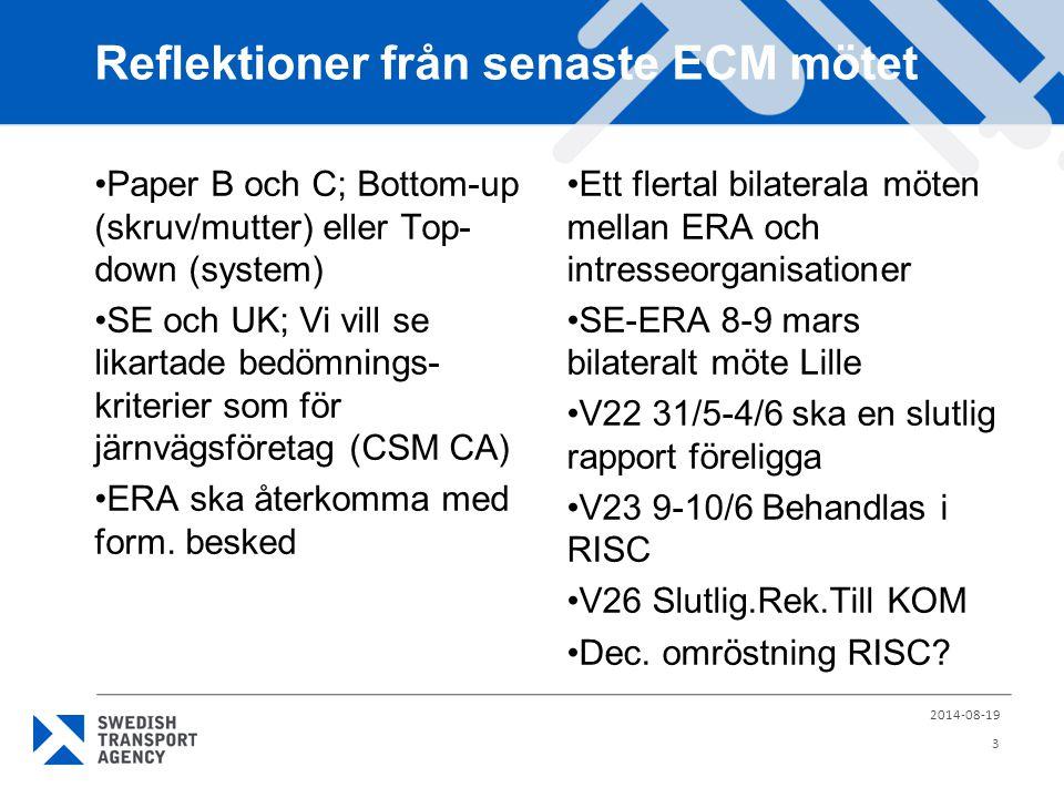 Reflektioner från senaste ECM mötet Paper B och C; Bottom-up (skruv/mutter) eller Top- down (system) SE och UK; Vi vill se likartade bedömnings- kriterier som för järnvägsföretag (CSM CA) ERA ska återkomma med form.
