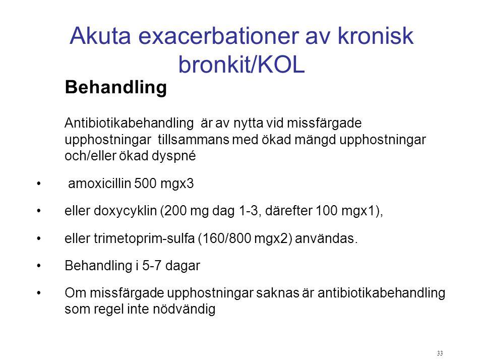 33 Akuta exacerbationer av kronisk bronkit/KOL Behandling Antibiotikabehandling är av nytta vid missfärgade upphostningar tillsammans med ökad mängd u