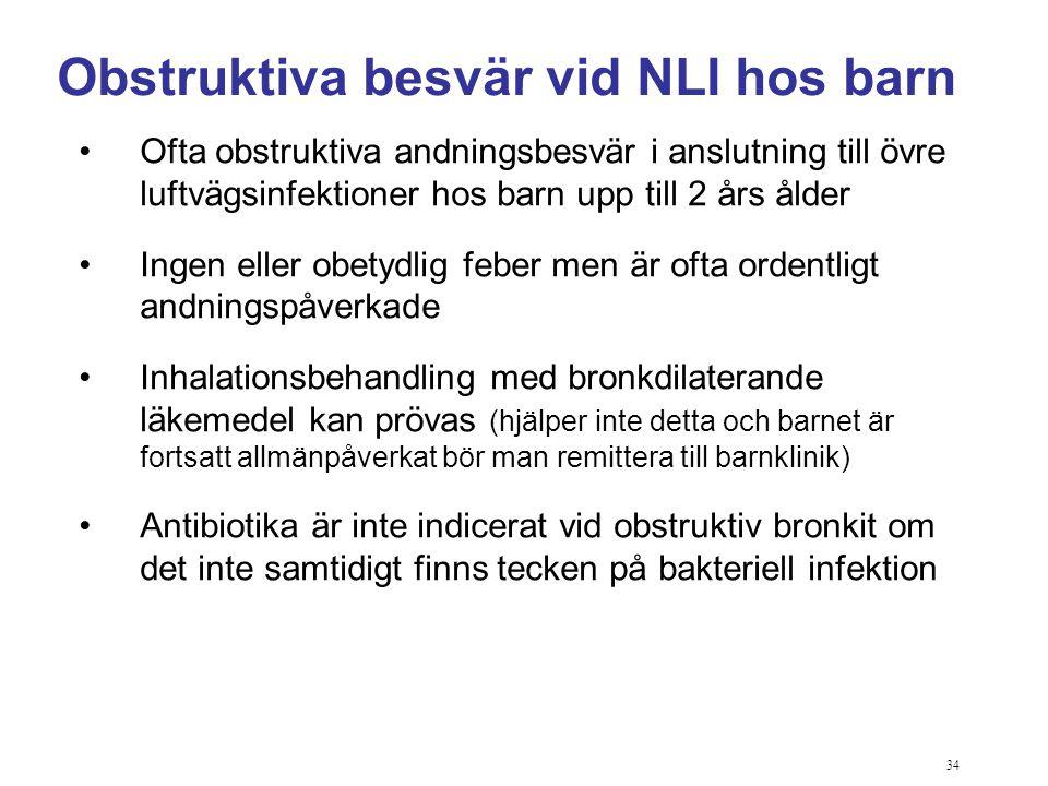 34 Obstruktiva besvär vid NLI hos barn Ofta obstruktiva andningsbesvär i anslutning till övre luftvägsinfektioner hos barn upp till 2 års ålder Ingen