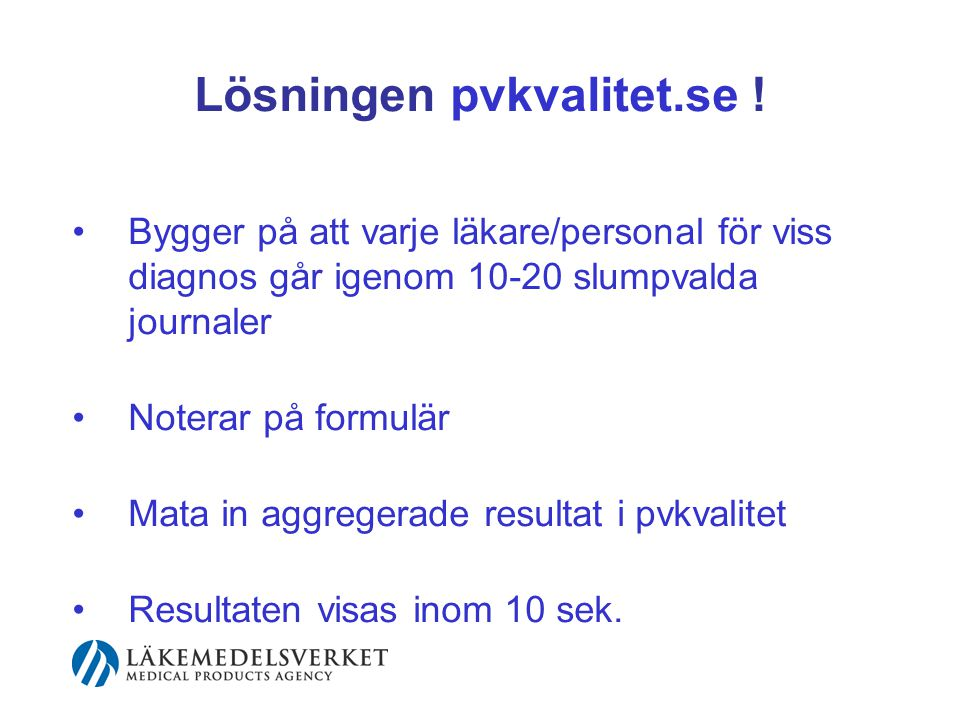 Lösningen pvkvalitet.se ! Bygger på att varje läkare/personal för viss diagnos går igenom 10-20 slumpvalda journaler Noterar på formulär Mata in aggre