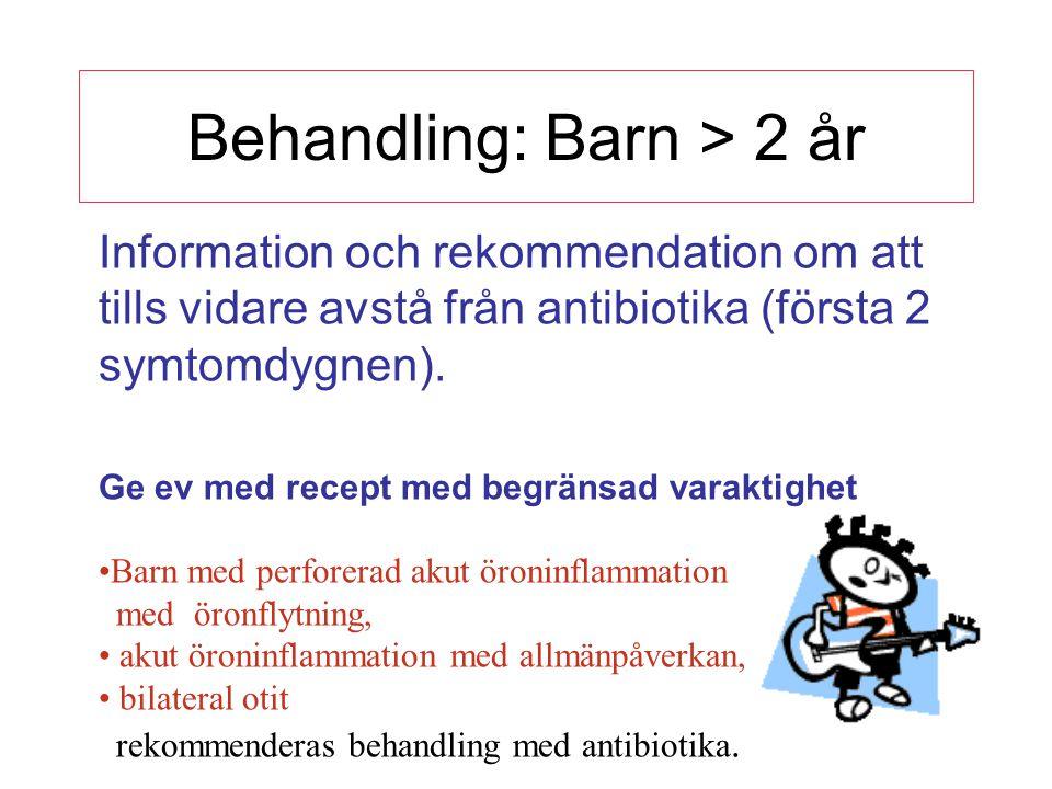 Behandling: Barn > 2 år Information och rekommendation om att tills vidare avstå från antibiotika (första 2 symtomdygnen). Ge ev med recept med begrän