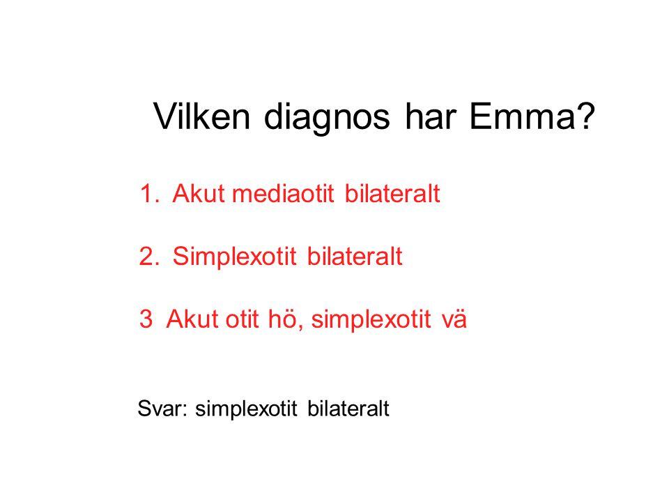 Vilken diagnos har Emma? 1.Akut mediaotit bilateralt 2.Simplexotit bilateralt 3 Akut otit hö, simplexotit vä Svar: simplexotit bilateralt