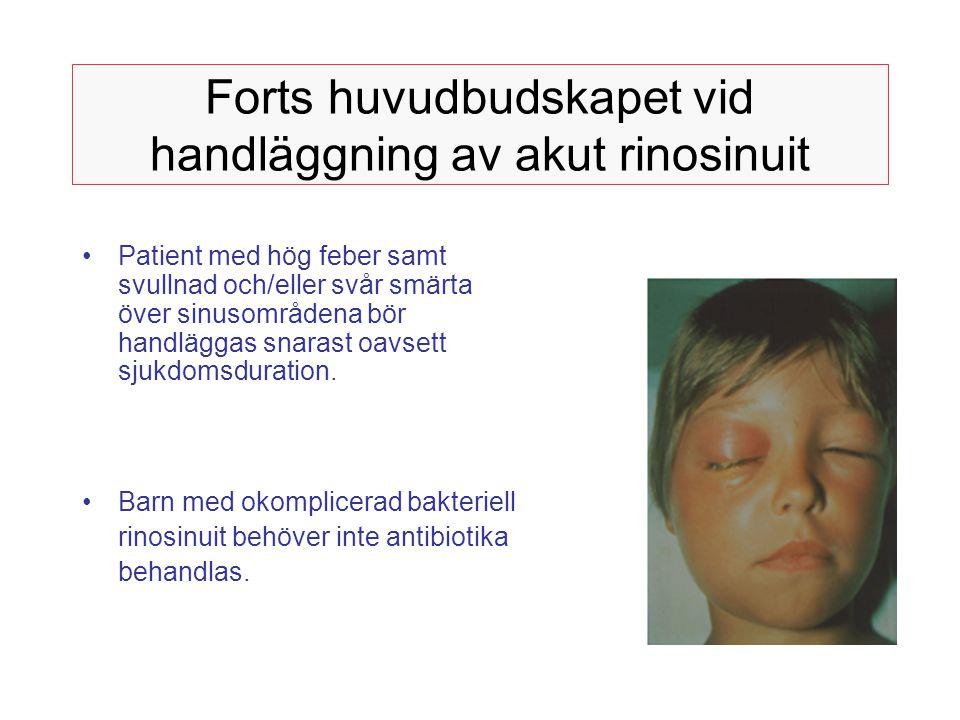 Forts huvudbudskapet vid handläggning av akut rinosinuit Patient med hög feber samt svullnad och/eller svår smärta över sinusområdena bör handläggas s