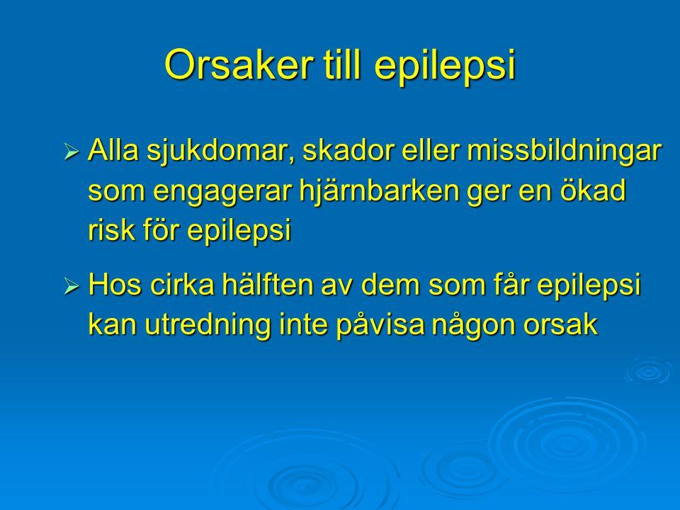 Orsaker till epilepsi  Alla sjukdomar, skador eller missbildningar som engagerar hjärnbarken ger en ökad risk för epilepsi  Hos cirka hälften av dem