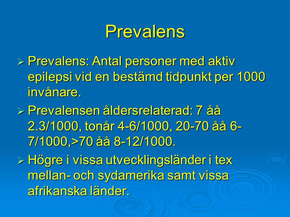 Prevalens  Prevalens: Antal personer med aktiv epilepsi vid en bestämd tidpunkt per 1000 invånare.  Prevalensen åldersrelaterad: 7 åå 2.3/1000, tonå