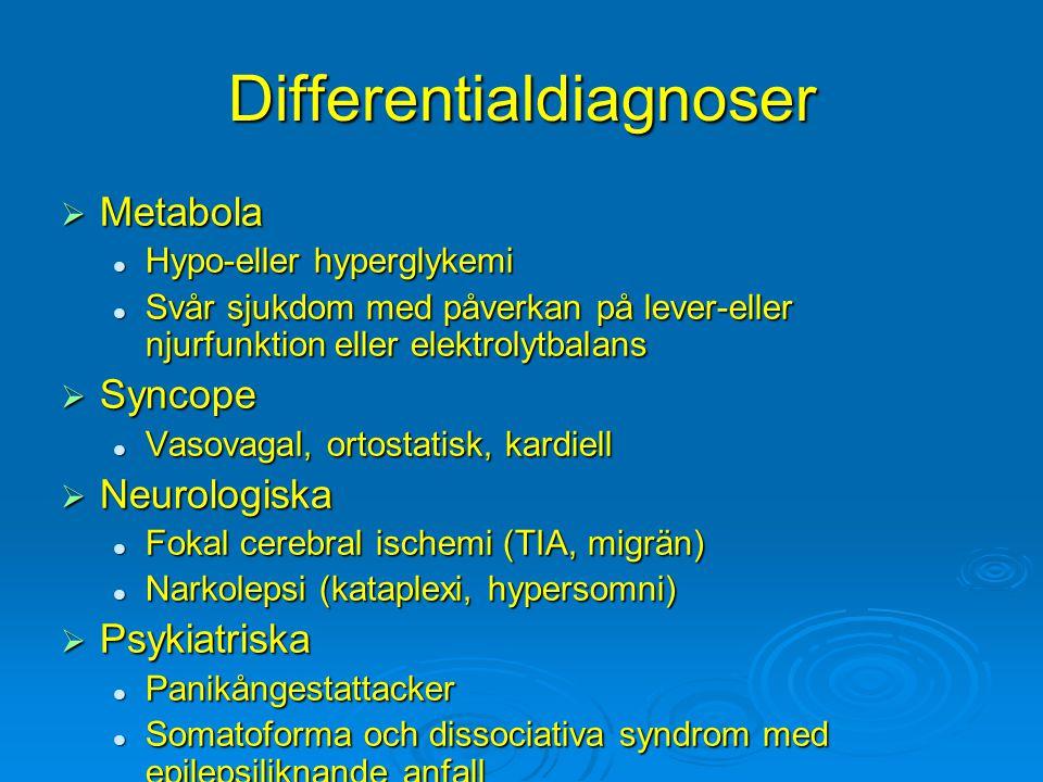 Differentialdiagnoser  Metabola Hypo-eller hyperglykemi Hypo-eller hyperglykemi Svår sjukdom med påverkan på lever-eller njurfunktion eller elektroly