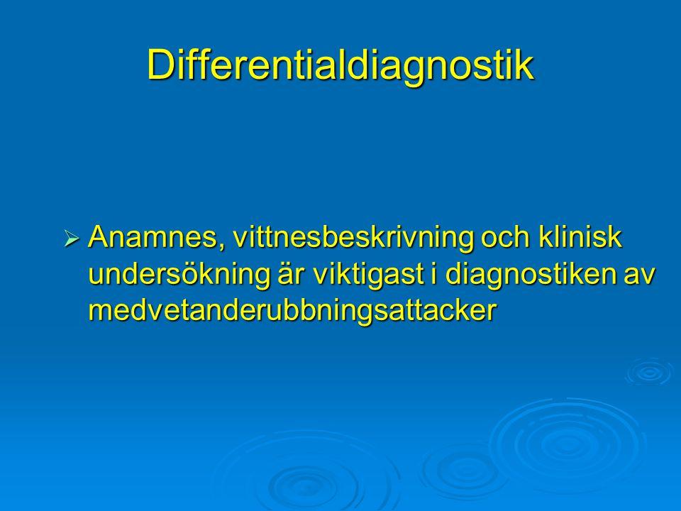 Differentialdiagnostik  Anamnes, vittnesbeskrivning och klinisk undersökning är viktigast i diagnostiken av medvetanderubbningsattacker