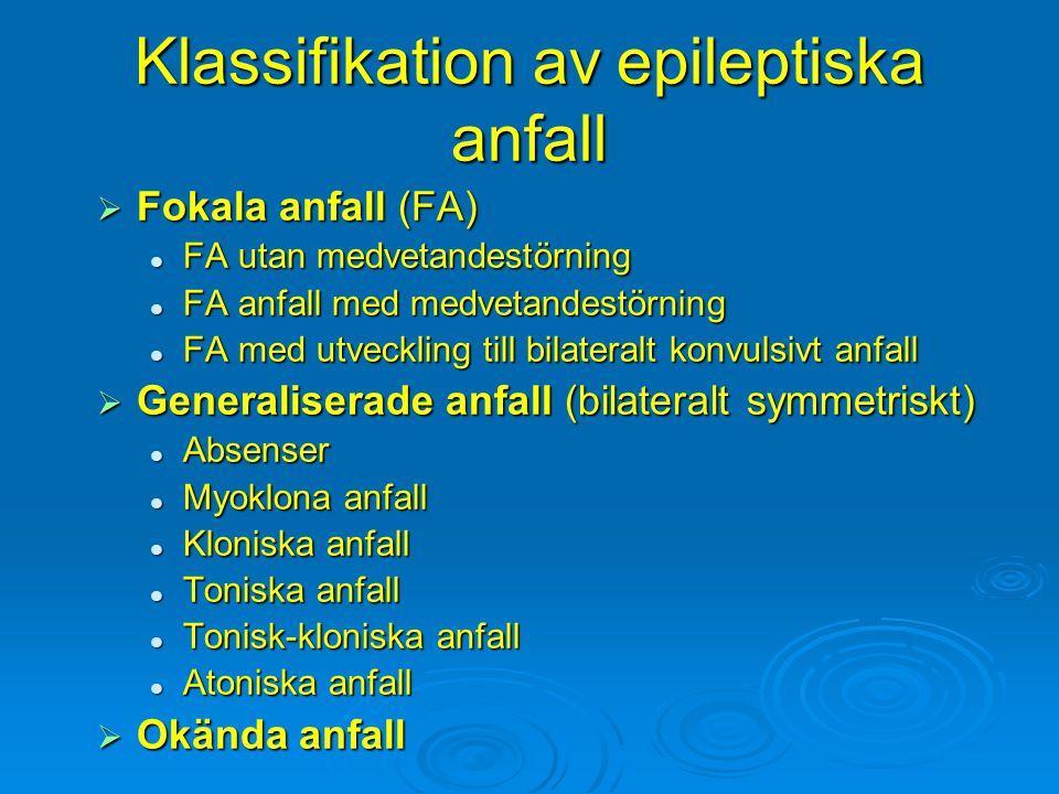 Klassifikation av epileptiska anfall  Fokala anfall (FA) FA utan medvetandestörning FA utan medvetandestörning FA anfall med medvetandestörning FA an