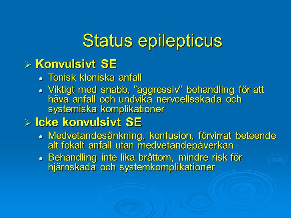 """Status epilepticus  Konvulsivt SE Tonisk kloniska anfall Tonisk kloniska anfall Viktigt med snabb, """"aggressiv"""" behandling för att häva anfall och und"""