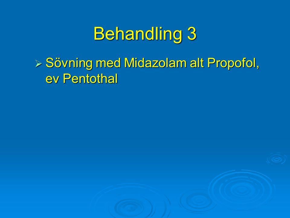 Behandling 3  Sövning med Midazolam alt Propofol, ev Pentothal