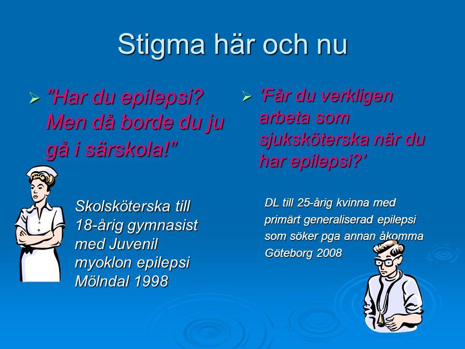 """Stigma här och nu  """"Har du epilepsi? Men då borde du ju gå i särskola!"""" Skolsköterska till 18-årig gymnasist med Juvenil myoklon epilepsi Mölndal 199"""