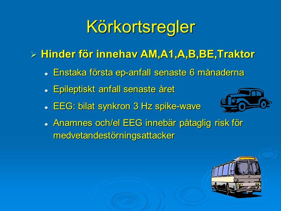 Körkortsregler  Hinder för innehav AM,A1,A,B,BE,Traktor Enstaka första ep-anfall senaste 6 månaderna Enstaka första ep-anfall senaste 6 månaderna Epi