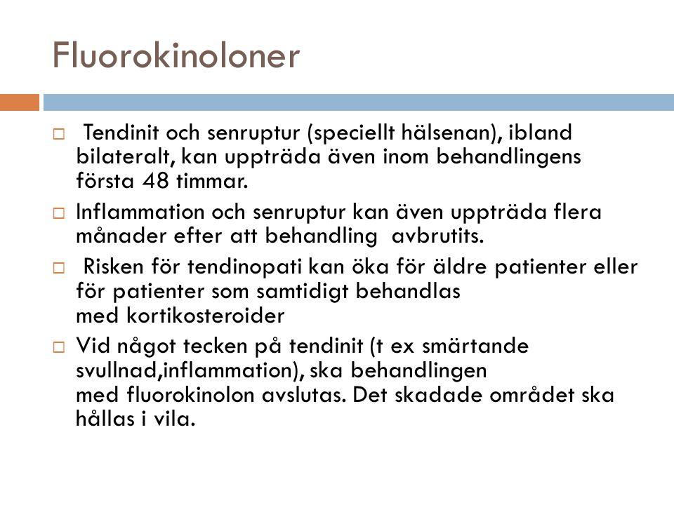 Fluorokinoloner  Tendinit och senruptur (speciellt hälsenan), ibland bilateralt, kan uppträda även inom behandlingens första 48 timmar.