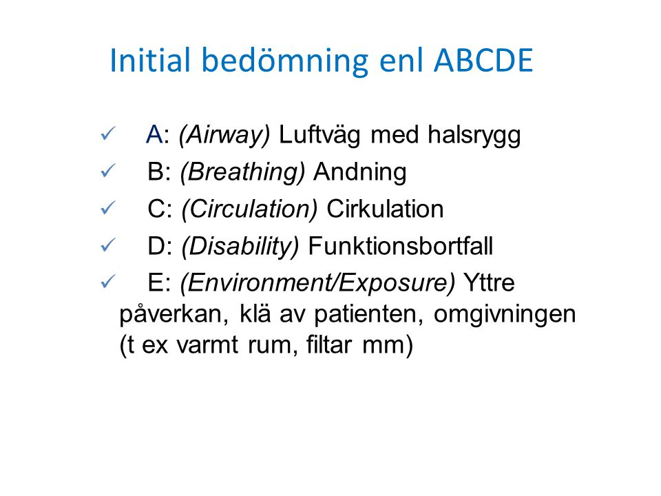 A: (Airway) Luftväg med halsrygg B: (Breathing) Andning C: (Circulation) Cirkulation D: (Disability) Funktionsbortfall E: (Environment/Exposure) Yttre