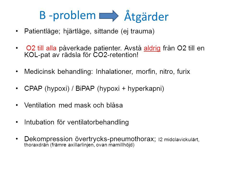B -problem Patientläge; hjärtläge, sittande (ej trauma) O2 till alla påverkade patienter. Avstå aldrig från O2 till en KOL-pat av rädsla för CO2-reten