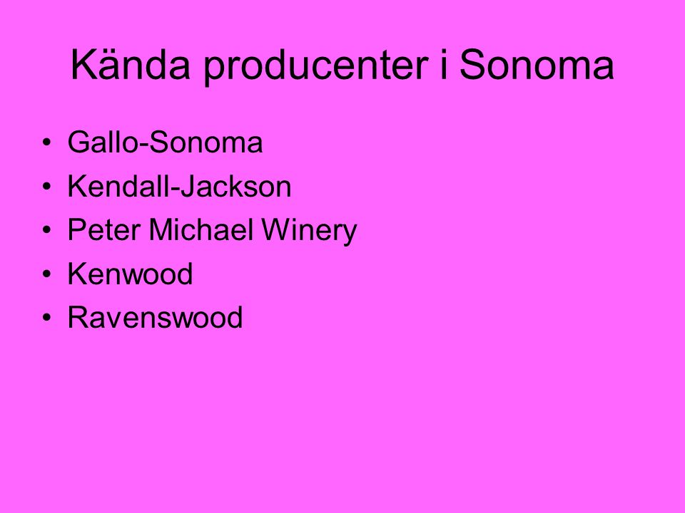 Kända producenter i Sonoma Gallo-Sonoma Kendall-Jackson Peter Michael Winery Kenwood Ravenswood