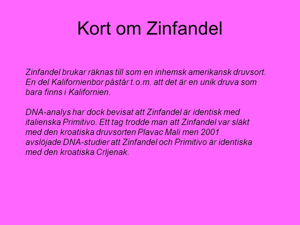 Kort om Zinfandel Zinfandel brukar räknas till som en inhemsk amerikansk druvsort.