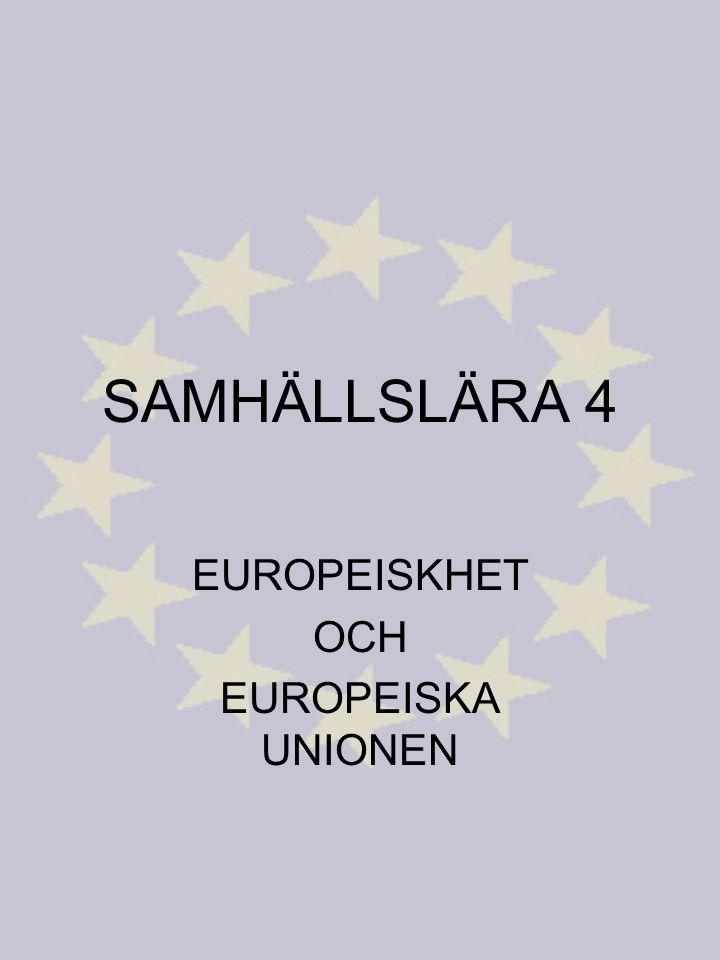 SAMHÄLLSLÄRA 4 EUROPEISKHET OCH EUROPEISKA UNIONEN