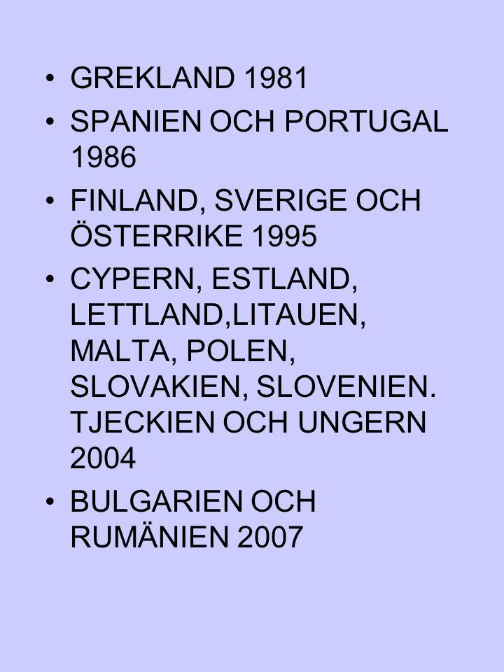 GREKLAND 1981 SPANIEN OCH PORTUGAL 1986 FINLAND, SVERIGE OCH ÖSTERRIKE 1995 CYPERN, ESTLAND, LETTLAND,LITAUEN, MALTA, POLEN, SLOVAKIEN, SLOVENIEN. TJE