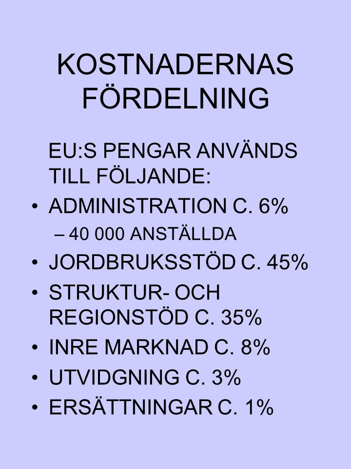 KOSTNADERNAS FÖRDELNING EU:S PENGAR ANVÄNDS TILL FÖLJANDE: ADMINISTRATION C. 6% –40 000 ANSTÄLLDA JORDBRUKSSTÖD C. 45% STRUKTUR- OCH REGIONSTÖD C. 35%