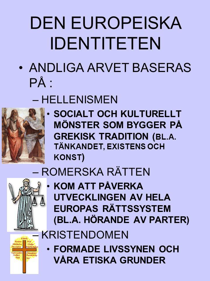 DEN EUROPEISKA IDENTITETEN ANDLIGA ARVET BASERAS PÅ : –HELLENISMEN SOCIALT OCH KULTURELLT MÖNSTER SOM BYGGER PÅ GREKISK TRADITION ( BL.A. TÄNKANDET, E