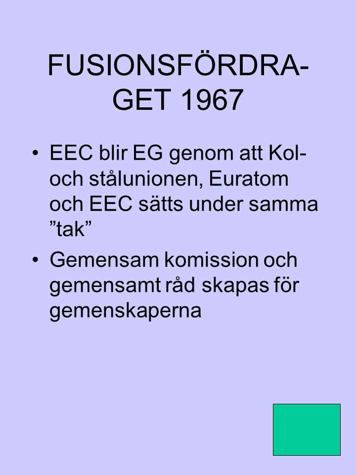 """FUSIONSFÖRDRA- GET 1967 EEC blir EG genom att Kol- och stålunionen, Euratom och EEC sätts under samma """"tak"""" Gemensam komission och gemensamt råd skapa"""