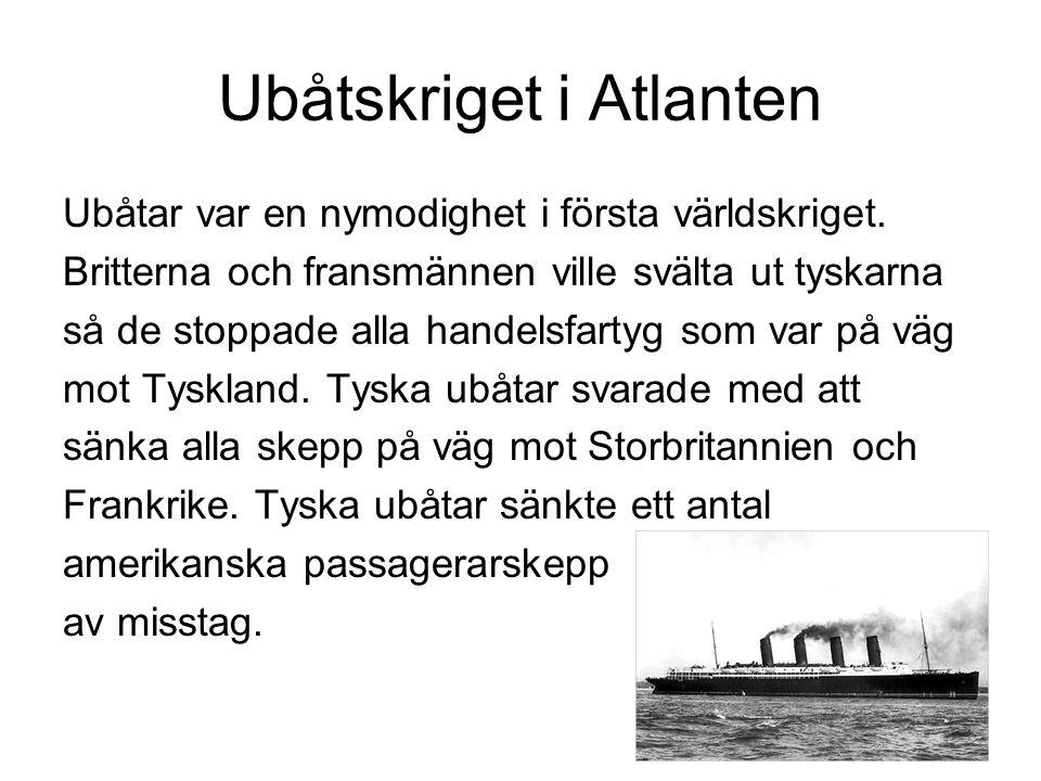 Ubåtskriget i Atlanten Ubåtar var en nymodighet i första världskriget.
