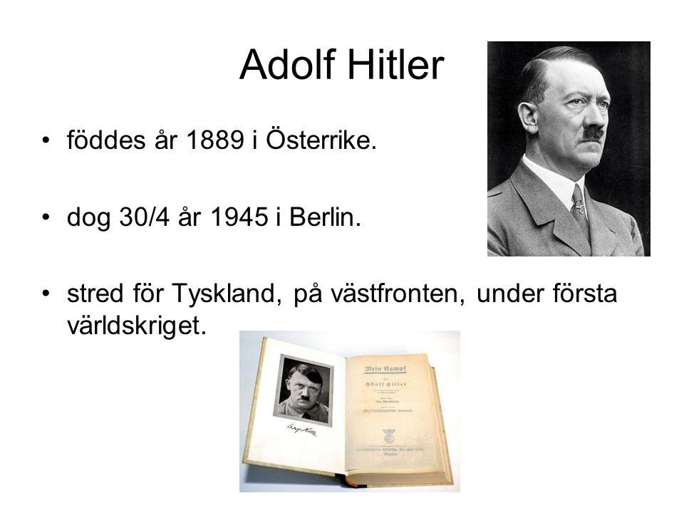 Adolf Hitler föddes år 1889 i Österrike.dog 30/4 år 1945 i Berlin.