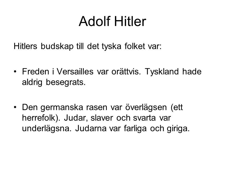 Adolf Hitler Hitlers budskap till det tyska folket var: Freden i Versailles var orättvis.