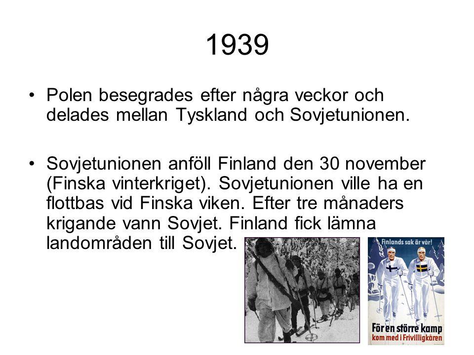 1939 Polen besegrades efter några veckor och delades mellan Tyskland och Sovjetunionen.