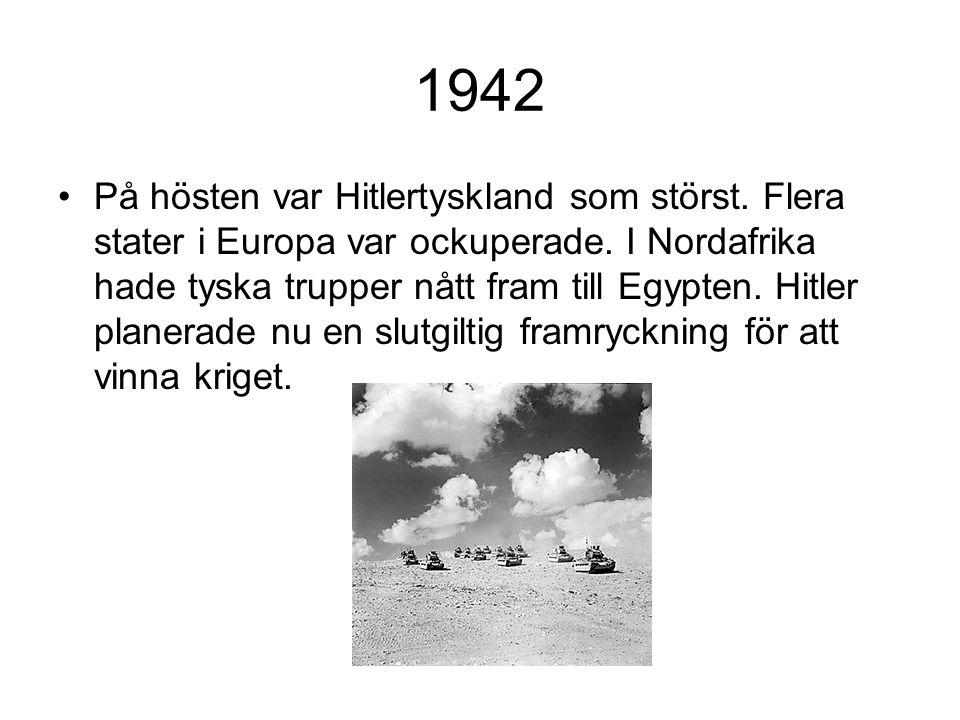 1942 På hösten var Hitlertyskland som störst.Flera stater i Europa var ockuperade.