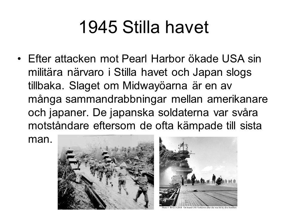 1945 Stilla havet Efter attacken mot Pearl Harbor ökade USA sin militära närvaro i Stilla havet och Japan slogs tillbaka.
