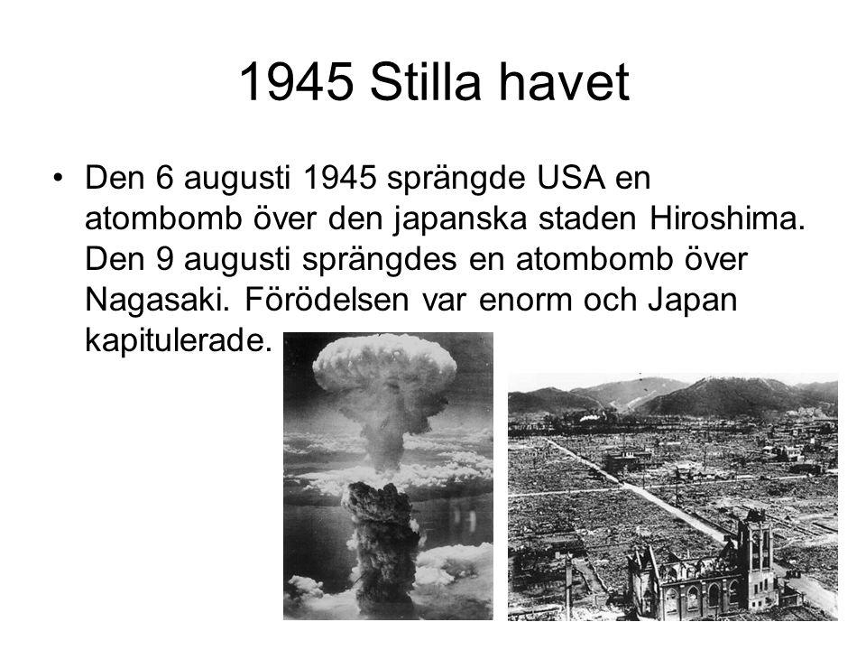 1945 Stilla havet Den 6 augusti 1945 sprängde USA en atombomb över den japanska staden Hiroshima.