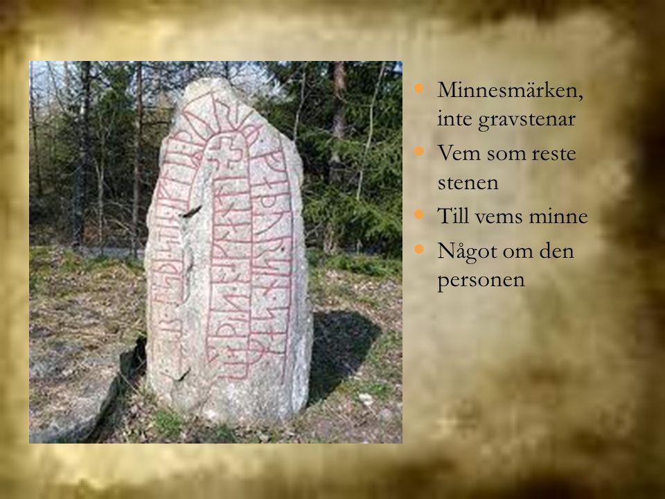 Minnesmärken, inte gravstenar Vem som reste stenen Till vems minne Något om den personen